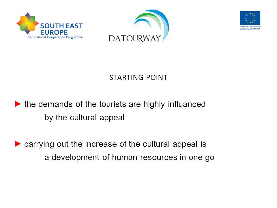 . STARTING POINT the demands of the tourists are highly influanced by the cultural appeal carrying out the increase of the cultural appeal is a development of human resources in one go