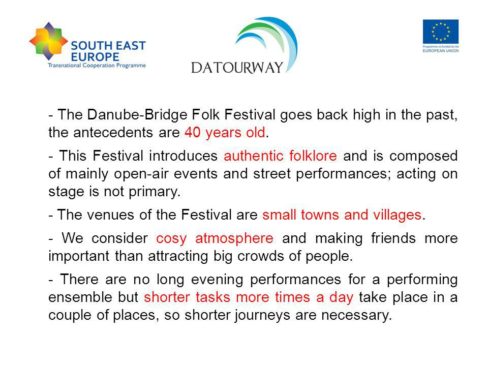 - The Danube-Bridge Folk Festival goes back high in the past, the antecedents are 40 years old.