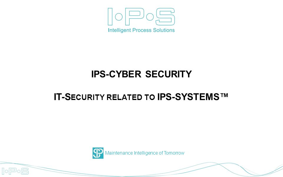 Maintenance Intelligence of Tomorrow IPS-CYBER SECURITY IT-S ECURITY RELATED TO IPS-SYSTEMS