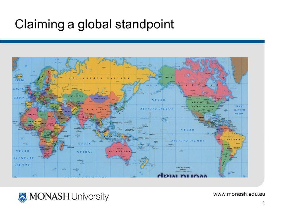 www.monash.edu.au 9 Claiming a global standpoint