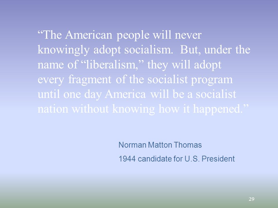 29 The American people will never knowingly adopt socialism.
