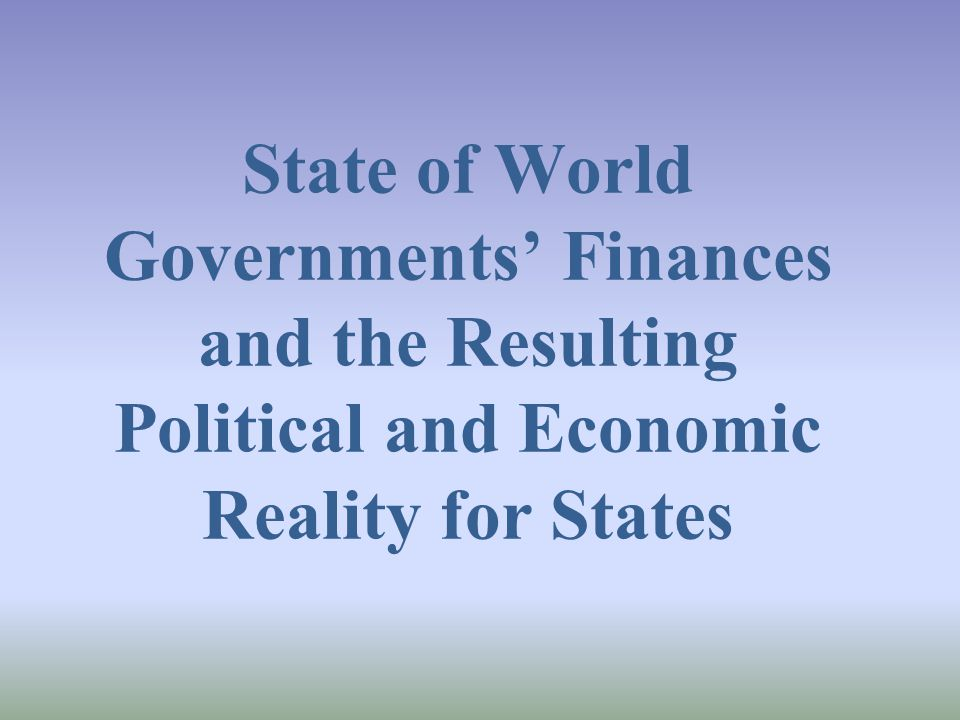 State of World Governments Finances and the Resulting Political and Economic Reality for States