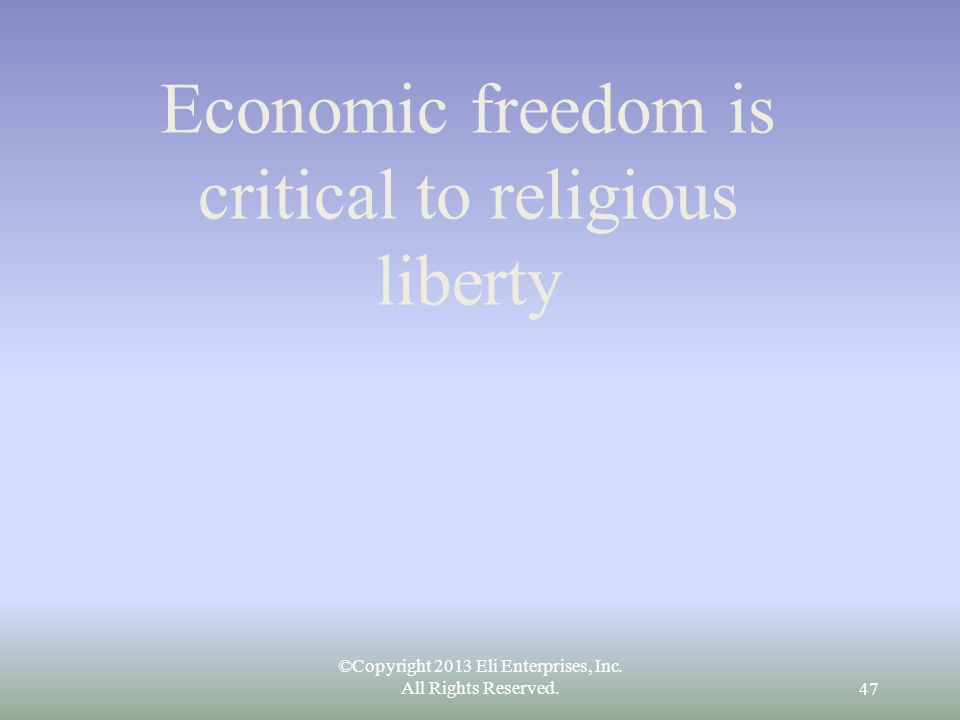 Economic freedom is critical to religious liberty ©Copyright 2013 Eli Enterprises, Inc.