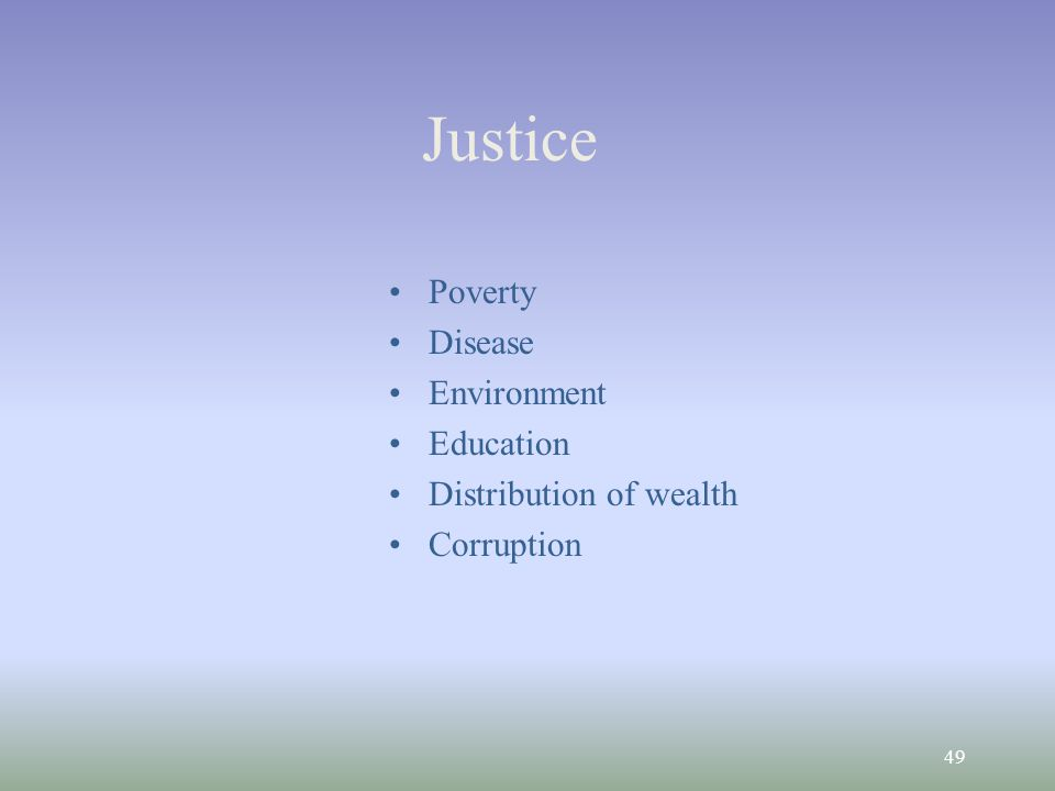 49 Justice Poverty Disease Environment Education Distribution of wealth Corruption