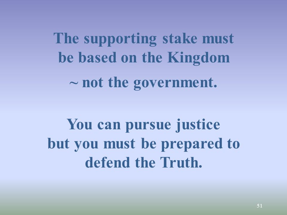 51 The supporting stake must be based on the Kingdom ~ not the government.