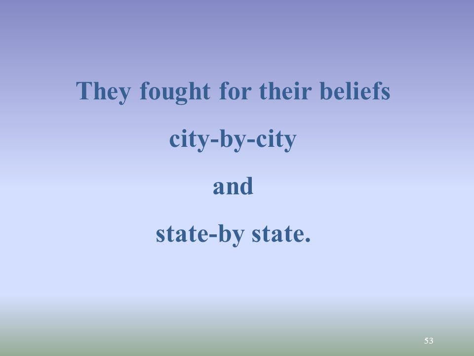 53 They fought for their beliefs city-by-city and state-by state.