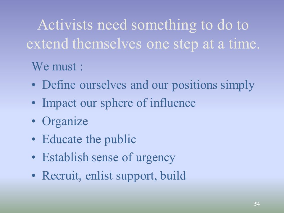 54 Activists need something to do to extend themselves one step at a time.