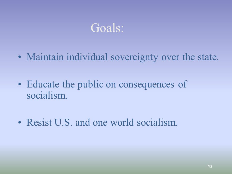 55 Goals: Maintain individual sovereignty over the state.