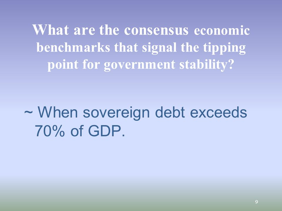 What are the consensus economic benchmarks that signal the tipping point for government stability.