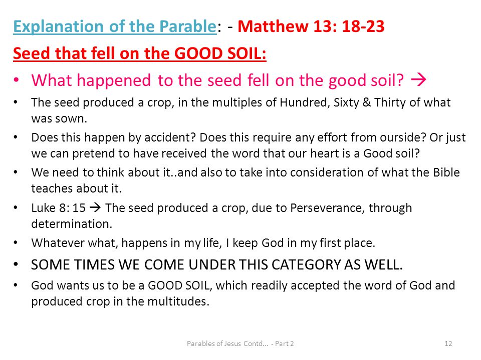 Explanation of the Parable: - Matthew 13: 18-23 Seed that fell on the GOOD SOIL: What happened to the seed fell on the good soil? The seed produced a
