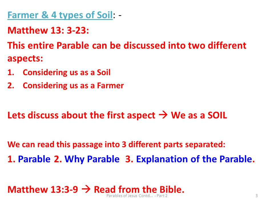 Farmer & 4 types of Soil: - Matthew 13: 3-23: This entire Parable can be discussed into two different aspects: 1.Considering us as a Soil 2.Considerin