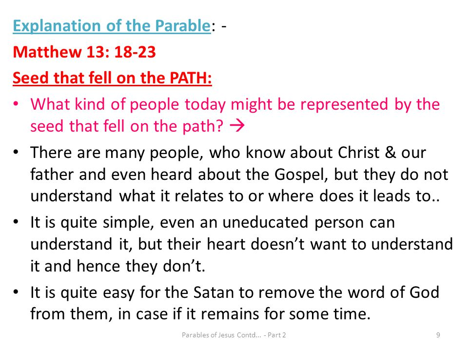 Explanation of the Parable: - Matthew 13: 18-23 Seed that fell on the PATH: What kind of people today might be represented by the seed that fell on th