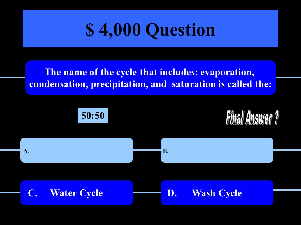 $ 4,000 Question The name of the cycle that includes: evaporation, condensation, precipitation, and saturation is called the: A.