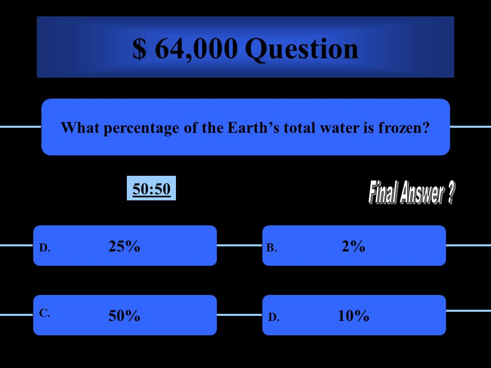$ 32,000 Question What percentage of Earths water is salt water 50%97% A.B. C. D. 50:50