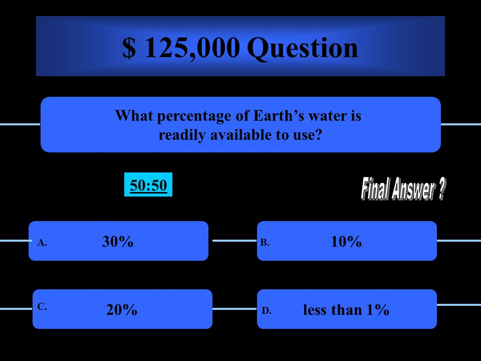 $ 64,000 Question What percentage of the Earths total water is frozen 2% A. B. C. D. 50:50 10%