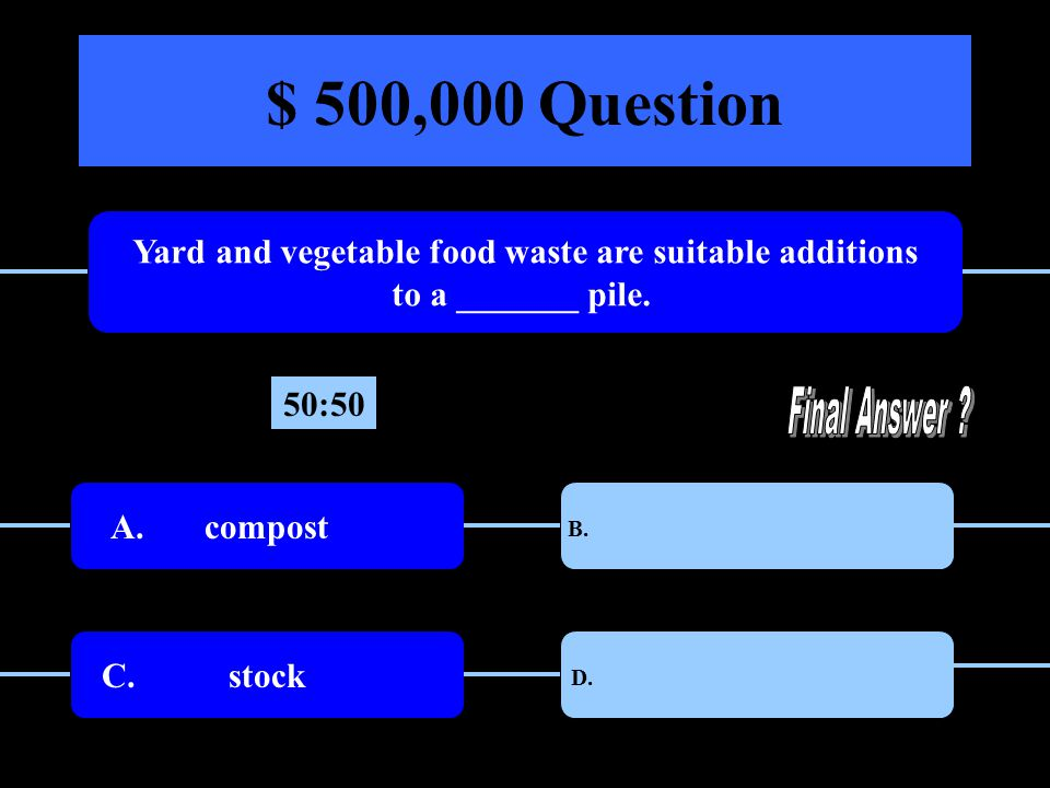 $ 500,000 Question Yard and vegetable food waste are suitable additions to a _______ pile.
