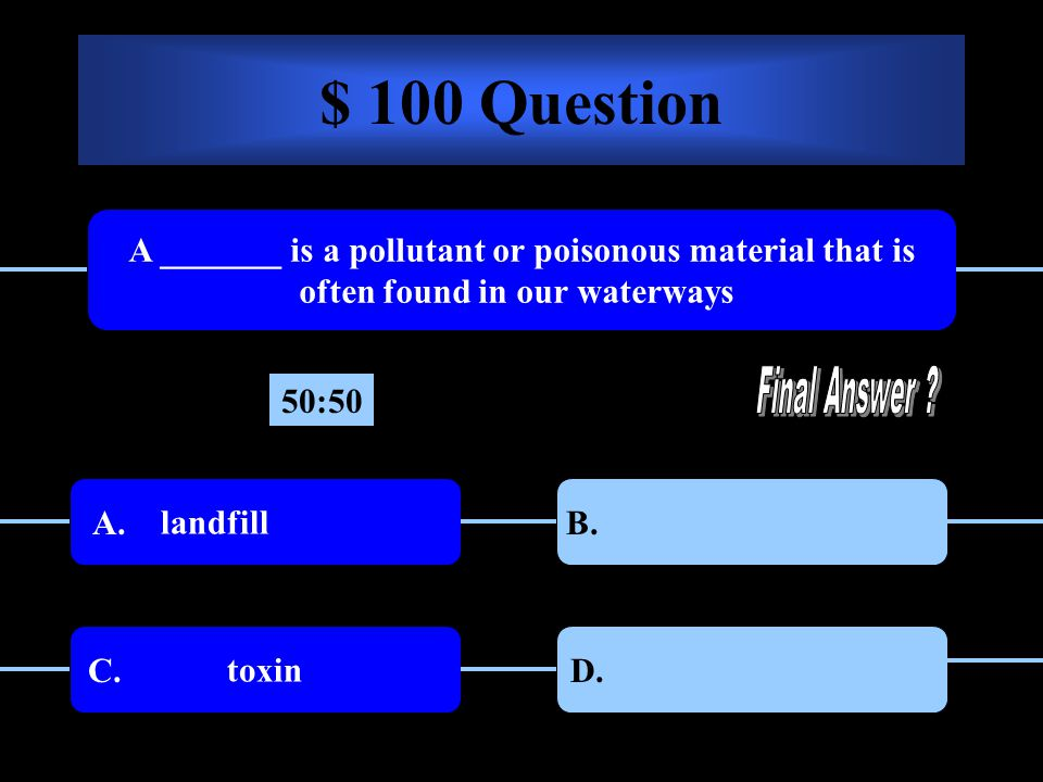 $ 100 Question A _______ is a pollutant or poisonous material that is often found in our waterways.