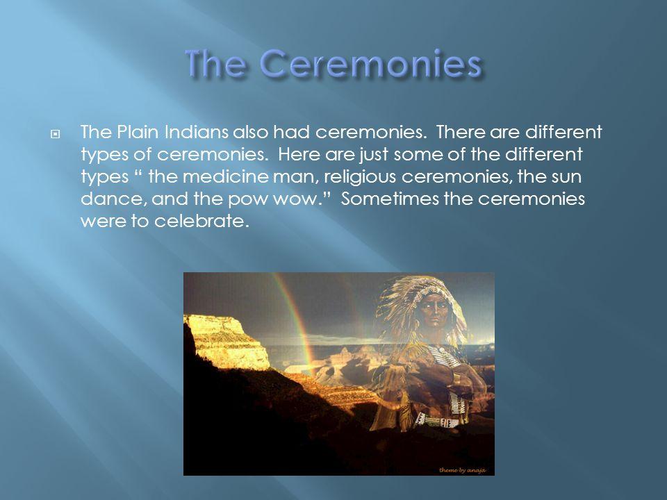 The Plain Indians hunted buffalo, deer, elk, bison, and antelope.