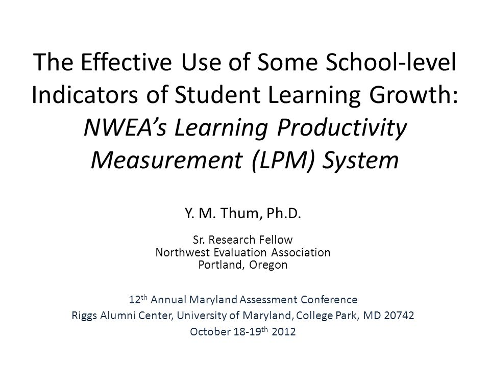 The Effective Use of Some School-level Indicators of Student Learning Growth: NWEAs Learning Productivity Measurement (LPM) System Y.