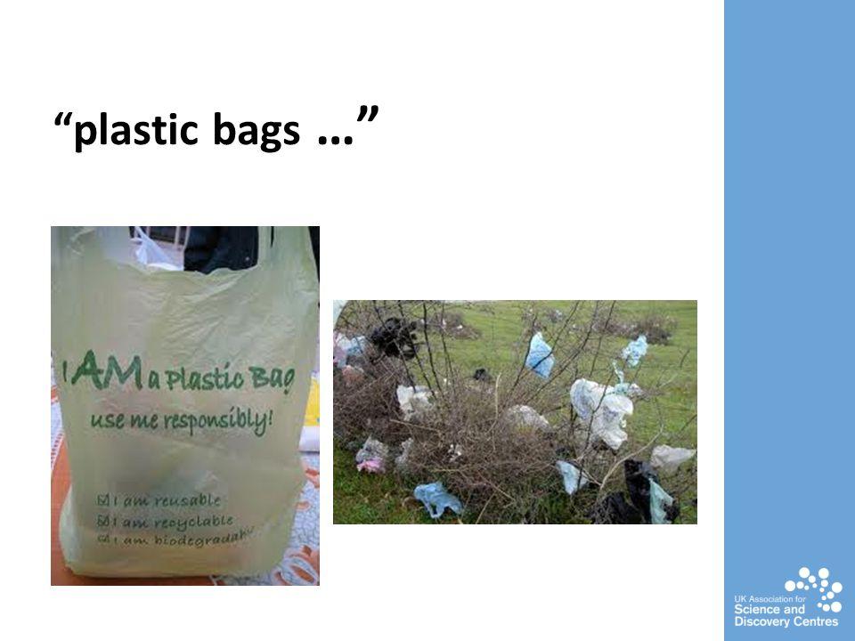 plastic bags …