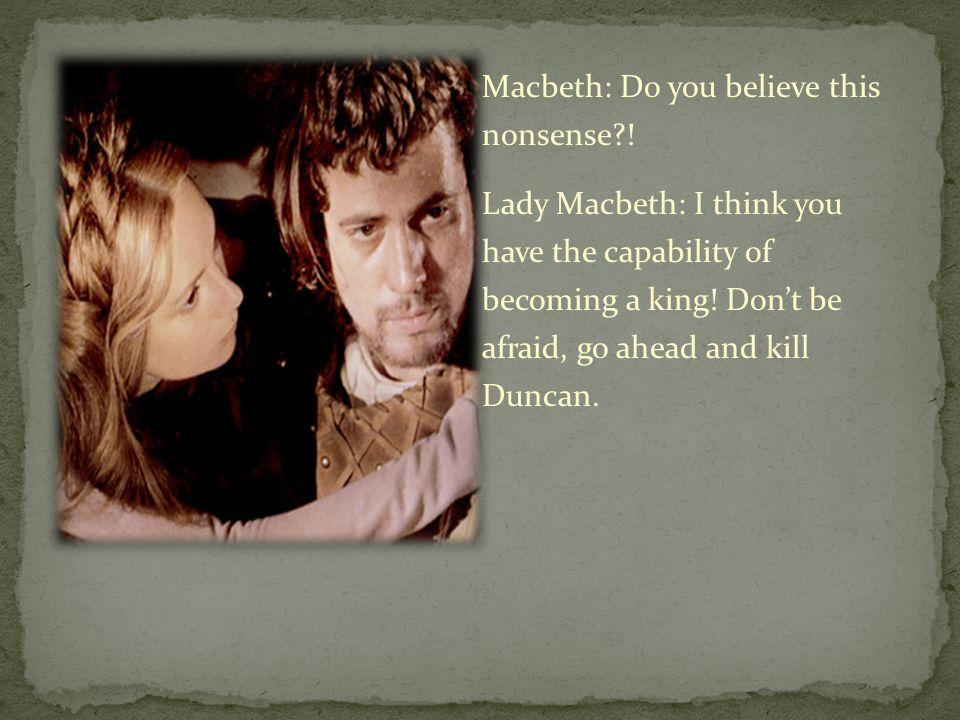 Macbeth: Do you believe this nonsense .