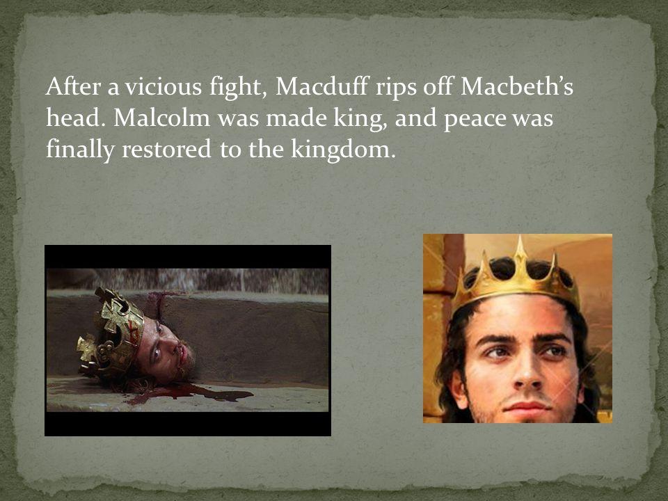 After a vicious fight, Macduff rips off Macbeths head.