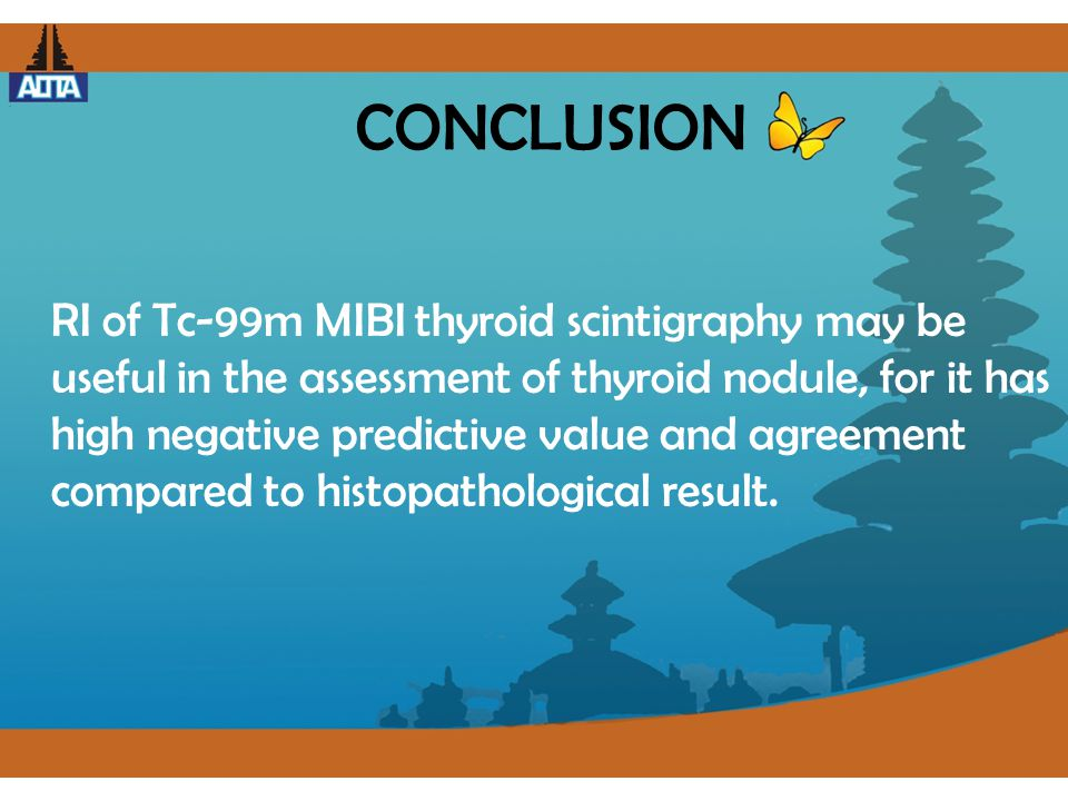 CONCLUSION RI of Tc-99m MIBI thyroid scintigraphy may be useful in the assessment of thyroid nodule, for it has high negative predictive value and agr