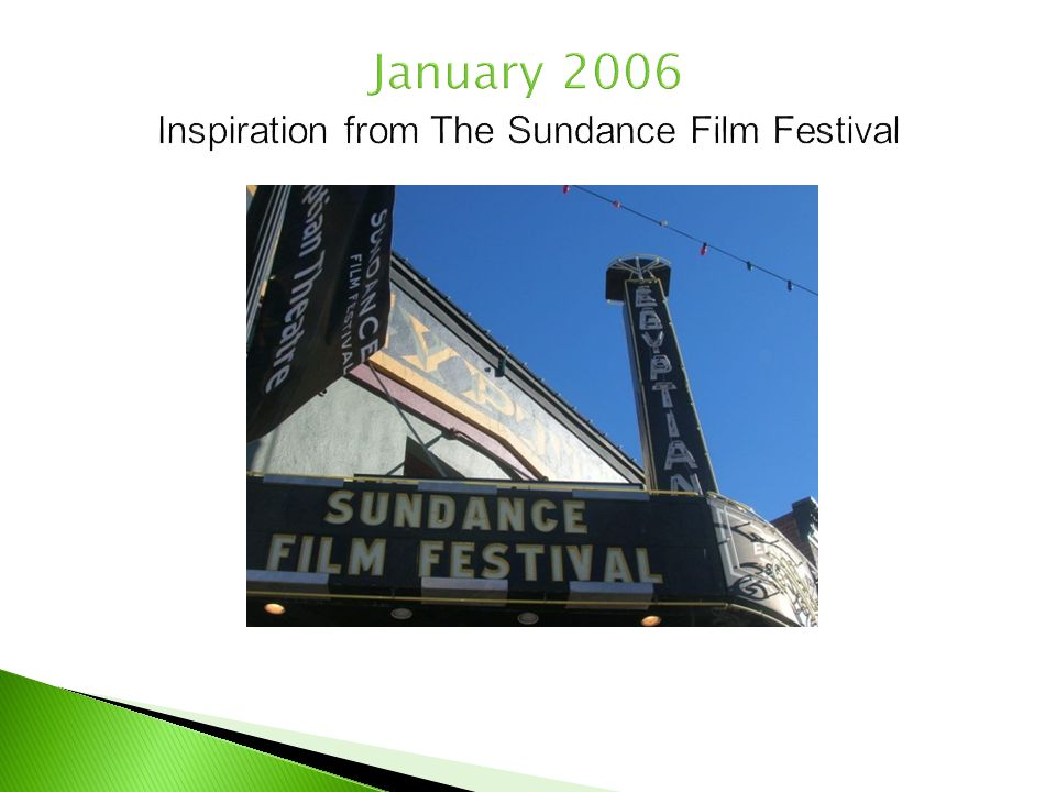 January 2006 Inspiration from The Sundance Film Festival