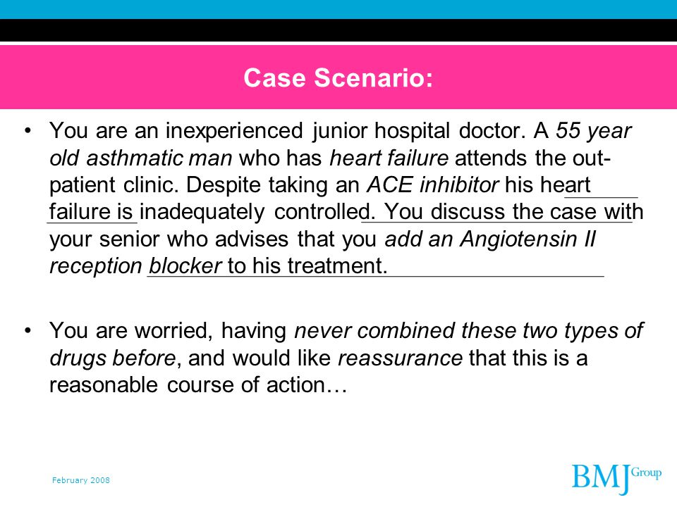 February 2008 Case Scenario: You are an inexperienced junior hospital doctor.