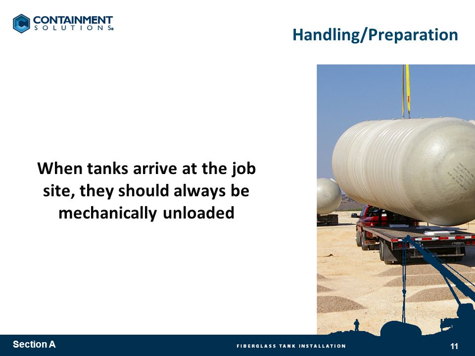 Handling/Preparation When tanks arrive at the job site, they should always be mechanically unloaded Section A 11
