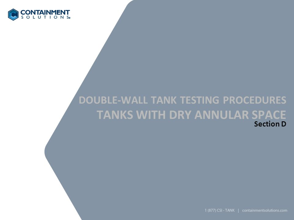DOUBLE-WALL TANK TESTING PROCEDURES TANKS WITH DRY ANNULAR SPACE Section D