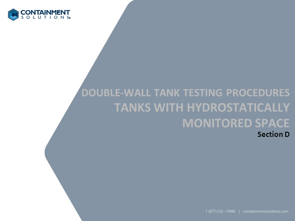 DOUBLE-WALL TANK TESTING PROCEDURES TANKS WITH HYDROSTATICALLY MONITORED SPACE Section D