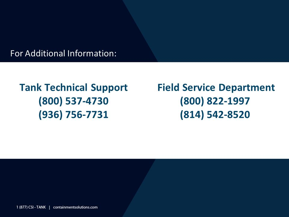 Tank Technical Support (800) 537-4730 (936) 756-7731 Field Service Department (800) 822-1997 (814) 542-8520 For Additional Information: