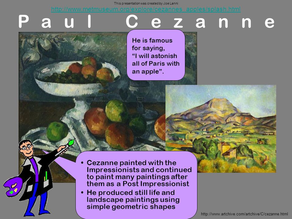 http://www.artchive.com/artchive/C/cezanne.html Cezanne painted with the Impressionists and continued to paint many paintings after them as a Post Imp
