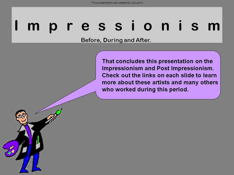 Impressionism Before, During and After. That concludes this presentation on the Impressionism and Post Impressionism. Check out the links on each slid