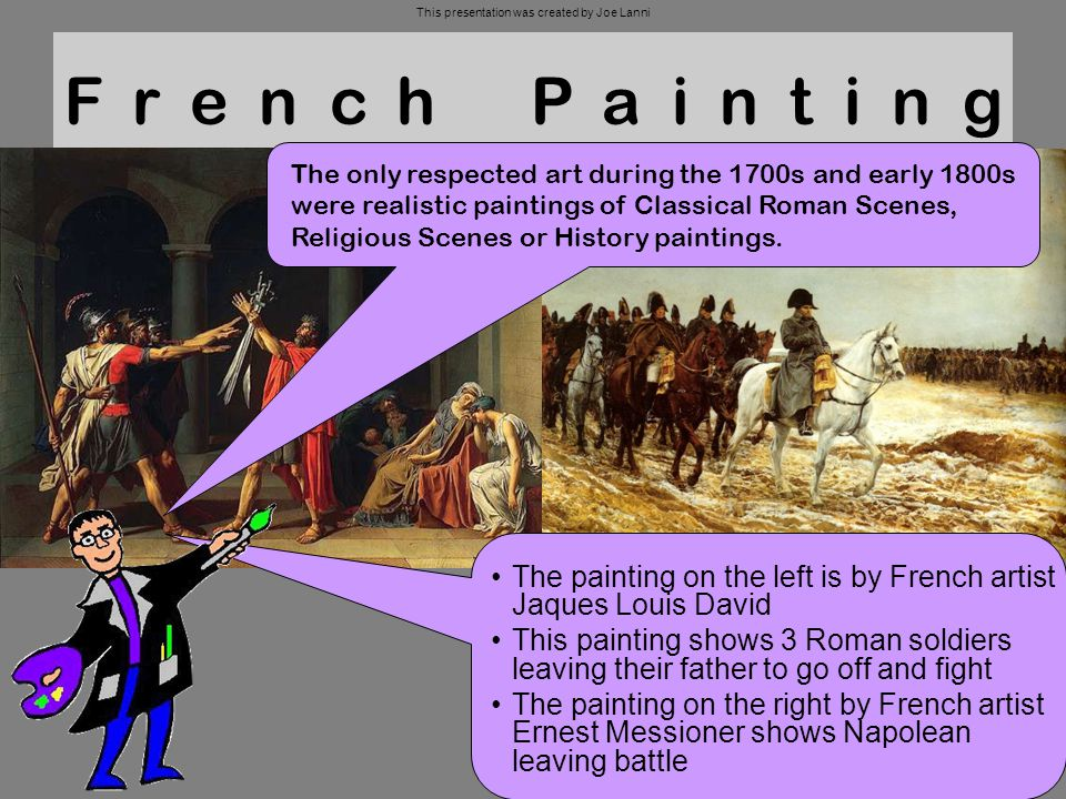 French Painting The painting on the left is by French artist Jaques Louis David This painting shows 3 Roman soldiers leaving their father to go off an