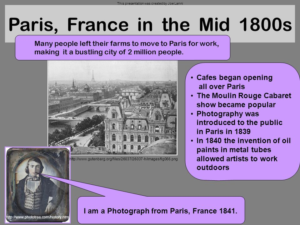 Paris, France in the Mid 1800s Many people left their farms to move to Paris for work, making it a bustling city of 2 million people. Cafes began open