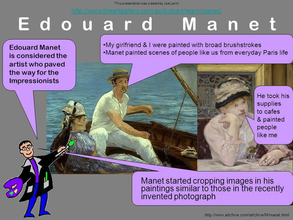 Edouard Manet My girlfriend & I were painted with broad brushstrokes Manet painted scenes of people like us from everyday Paris life Manet started cro