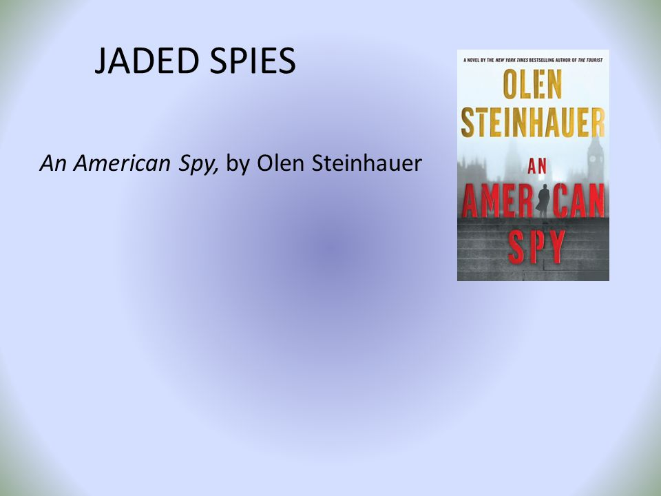 JADED SPIES An American Spy, by Olen Steinhauer