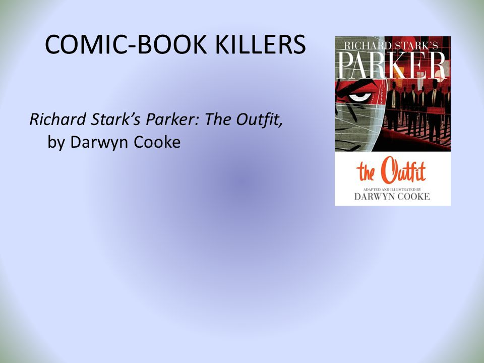 COMIC-BOOK KILLERS Richard Starks Parker: The Outfit, by Darwyn Cooke