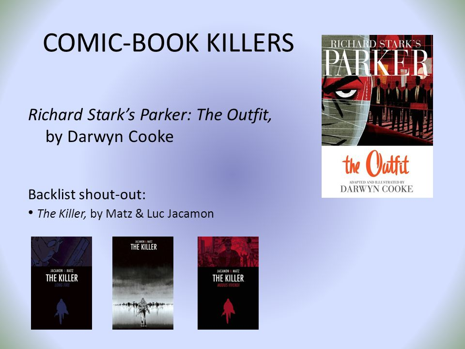 COMIC-BOOK KILLERS Richard Starks Parker: The Outfit, by Darwyn Cooke Backlist shout-out: The Killer, by Matz & Luc Jacamon