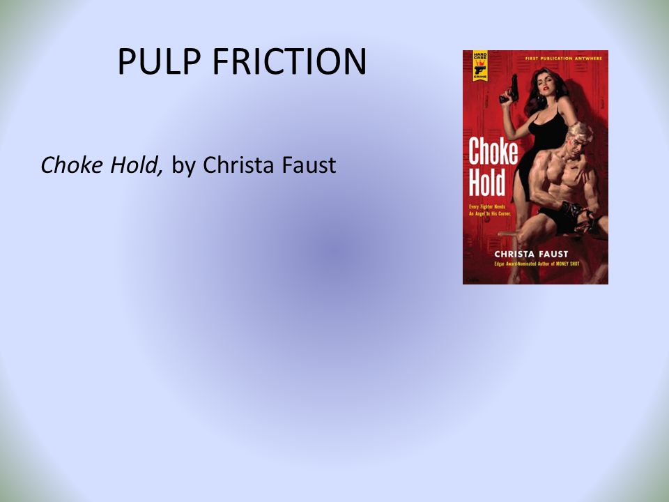 PULP FRICTION Choke Hold, by Christa Faust