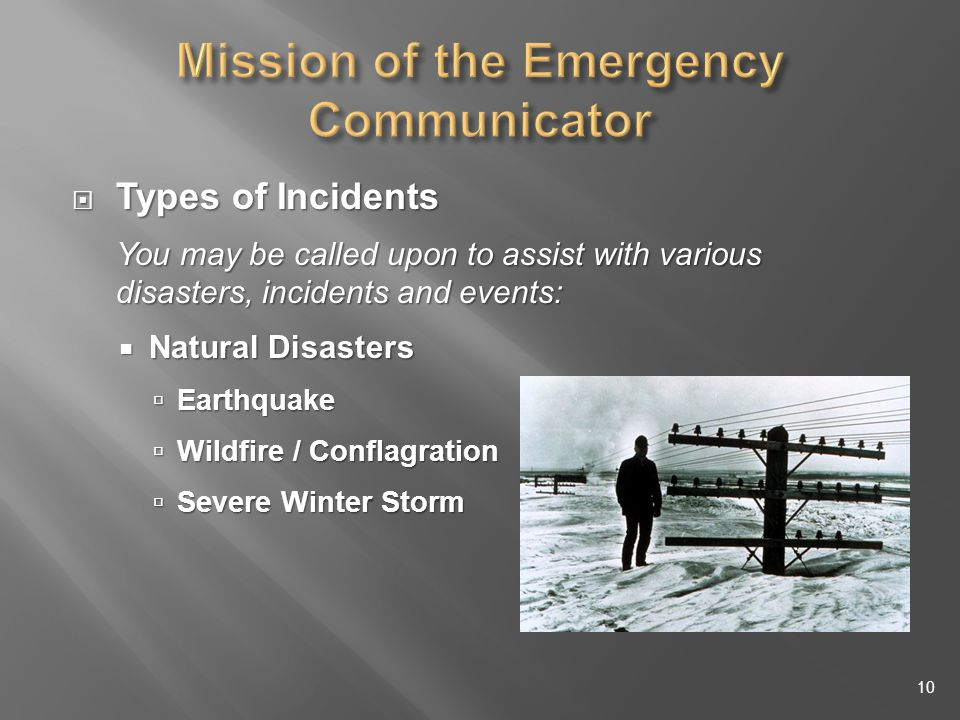 Types of Incidents Types of Incidents You may be called upon to assist with various disasters, incidents and events: Natural Disasters Natural Disasters Earthquake Earthquake Wildfire / Conflagration Wildfire / Conflagration Severe Winter Storm Severe Winter Storm 10