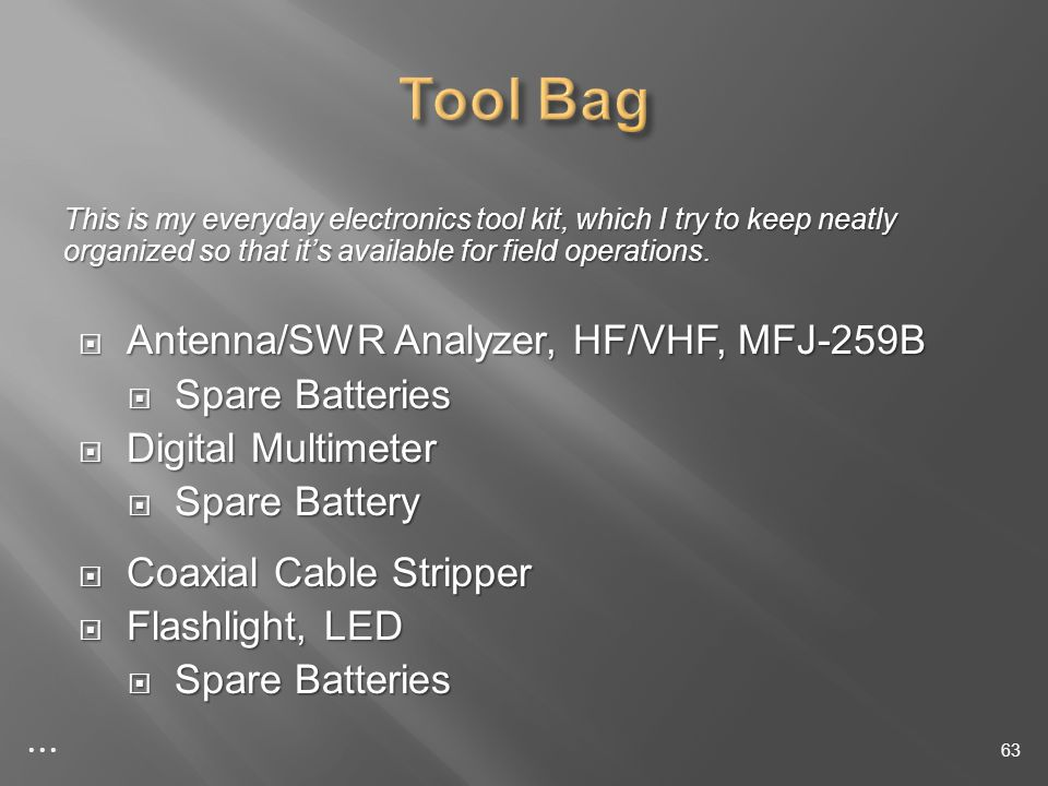 This is my everyday electronics tool kit, which I try to keep neatly organized so that its available for field operations.