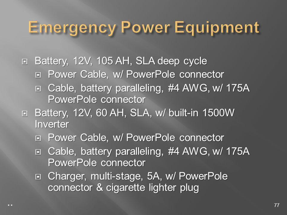Battery, 12V, 105 AH, SLA deep cycle Battery, 12V, 105 AH, SLA deep cycle Power Cable, w/ PowerPole connector Power Cable, w/ PowerPole connector Cable, battery paralleling, #4 AWG, w/ 175A PowerPole connector Cable, battery paralleling, #4 AWG, w/ 175A PowerPole connector Battery, 12V, 60 AH, SLA, w/ built-in 1500W Inverter Battery, 12V, 60 AH, SLA, w/ built-in 1500W Inverter Power Cable, w/ PowerPole connector Power Cable, w/ PowerPole connector Cable, battery paralleling, #4 AWG, w/ 175A PowerPole connector Cable, battery paralleling, #4 AWG, w/ 175A PowerPole connector Charger, multi-stage, 5A, w/ PowerPole connector & cigarette lighter plug Charger, multi-stage, 5A, w/ PowerPole connector & cigarette lighter plug 77