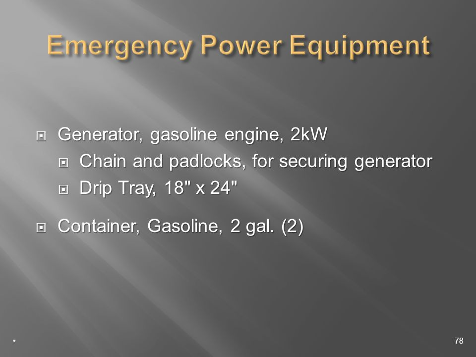 Generator, gasoline engine, 2kW Generator, gasoline engine, 2kW Chain and padlocks, for securing generator Chain and padlocks, for securing generator Drip Tray, 18 x 24 Drip Tray, 18 x 24 Container, Gasoline, 2 gal.