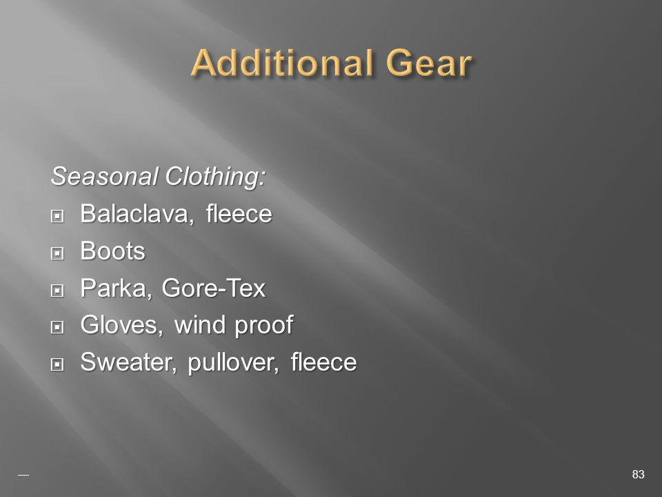 Seasonal Clothing: Balaclava, fleece Balaclava, fleece Boots Boots Parka, Gore-Tex Parka, Gore-Tex Gloves, wind proof Gloves, wind proof Sweater, pullover, fleece Sweater, pullover, fleece 83