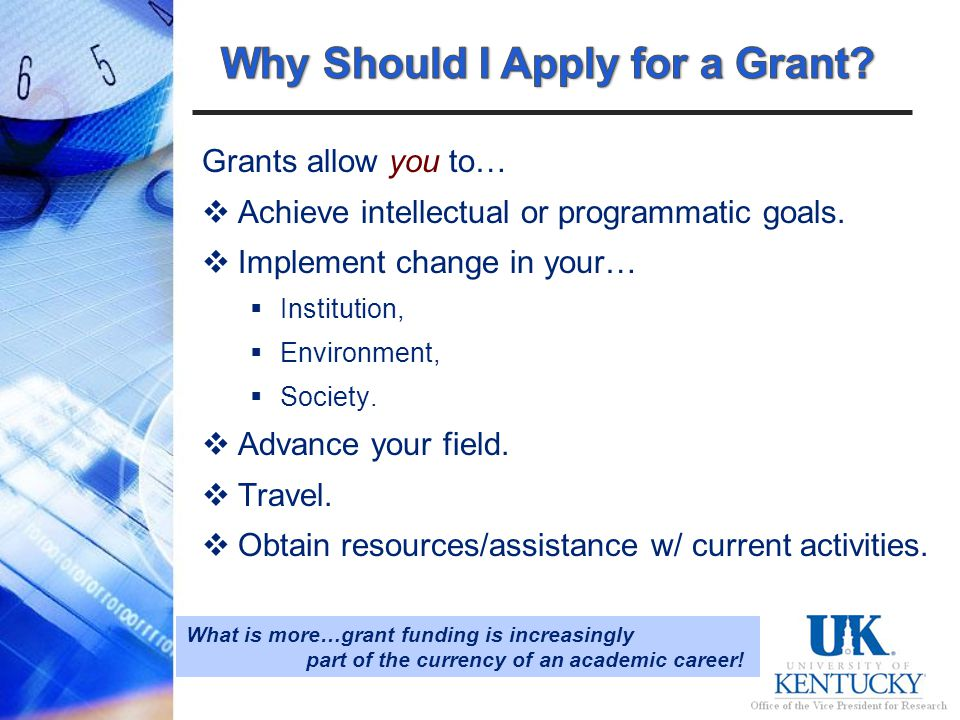 Grants allow you to… Achieve intellectual or programmatic goals.