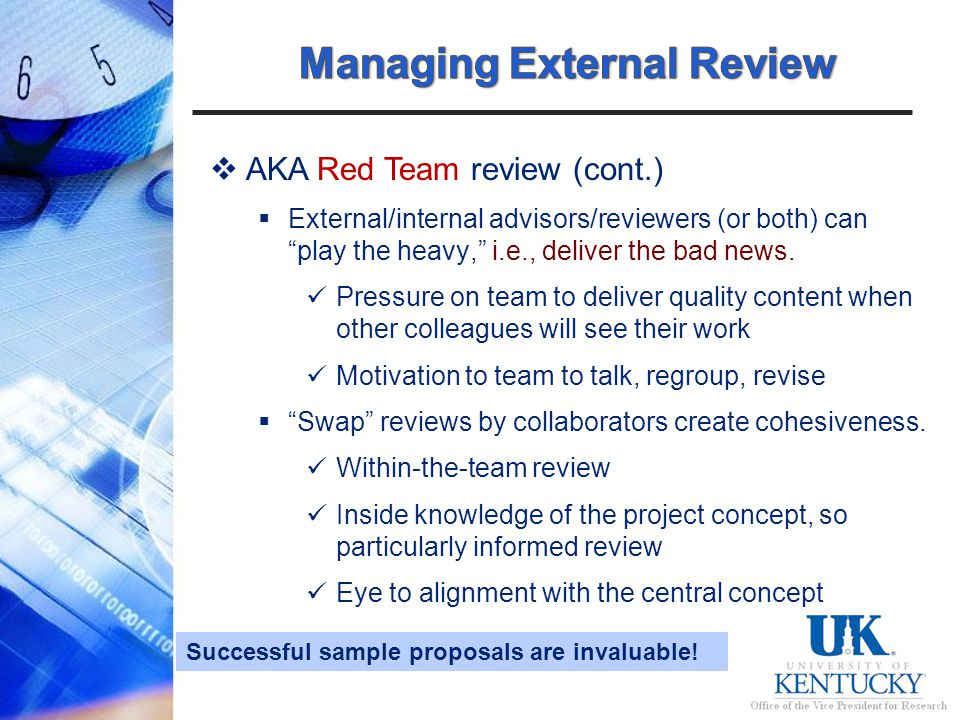 AKA Red Team review (cont.) External/internal advisors/reviewers (or both) can play the heavy, i.e., deliver the bad news.