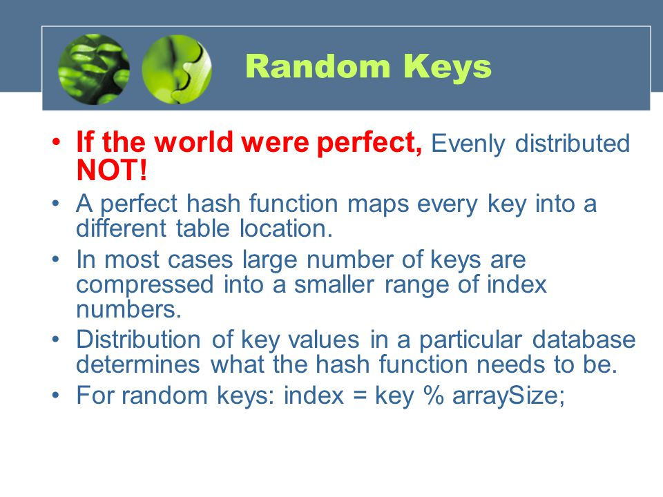 Random Keys If the world were perfect, Evenly distributed NOT.